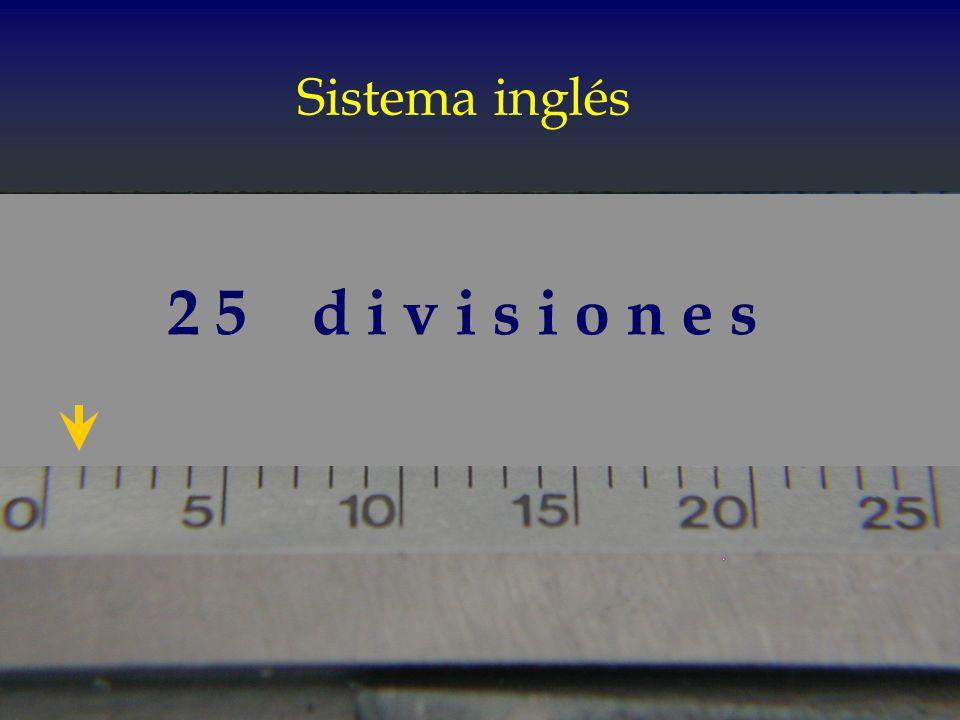 Sistema inglés 2 5 d i v i s i o n e s
