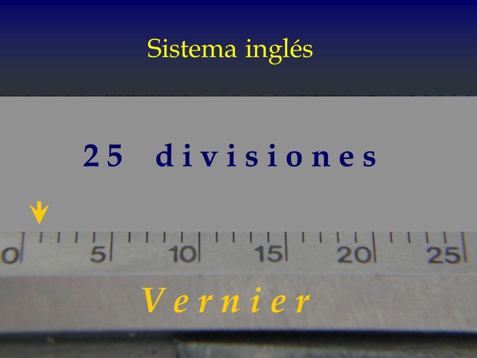 Sistema inglés 2 5 d i v i s i o n e s V e r n i e r