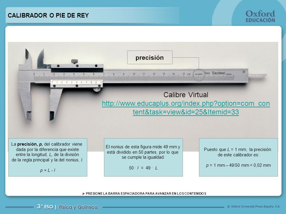 CALIBRADOR O PIE DE REY precisión. Calibre Virtual http://www.educaplus.org/index.php option=com_content&task=view&id=25&Itemid=33.