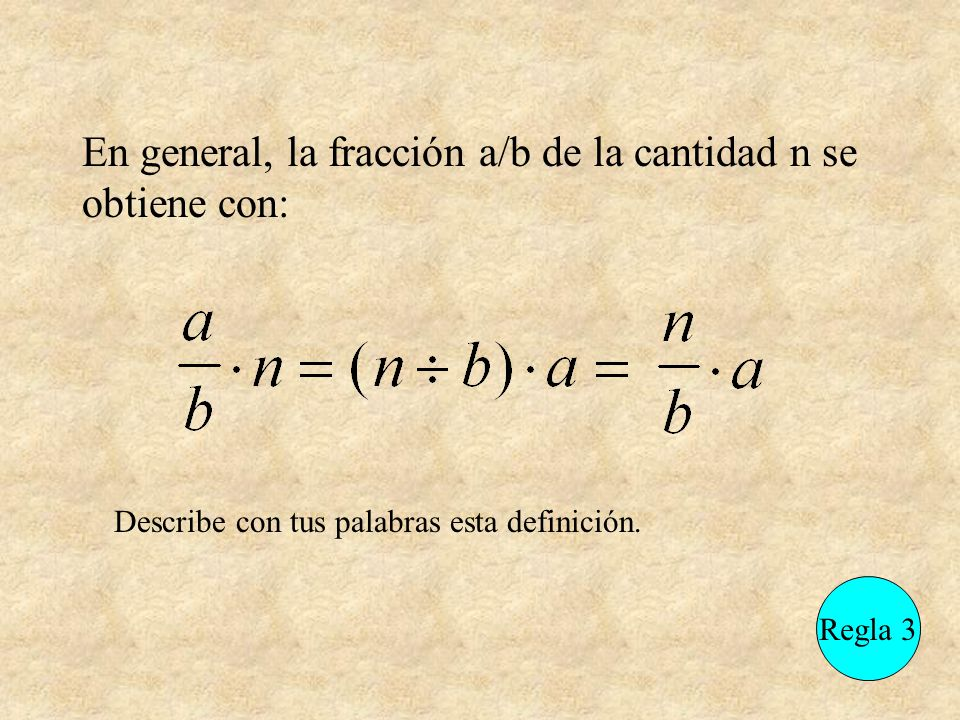 En general, la fracción a/b de la cantidad n se obtiene con: