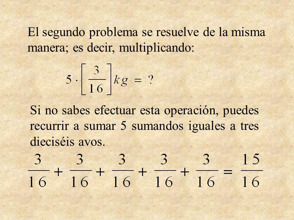 El segundo problema se resuelve de la misma manera; es decir, multiplicando: