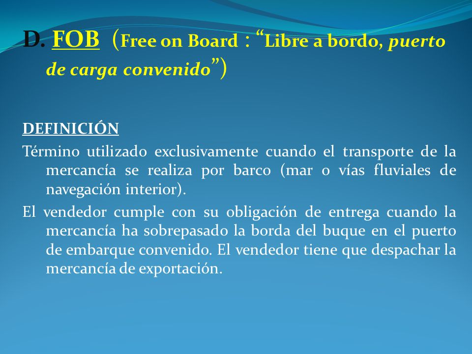D. FOB (Free on Board : Libre a bordo, puerto de carga convenido )