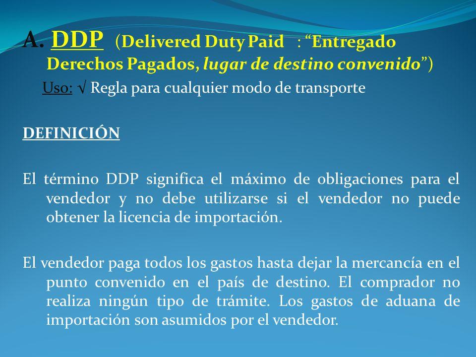 A. DDP (Delivered Duty Paid : Entregado Derechos Pagados, lugar de destino convenido )