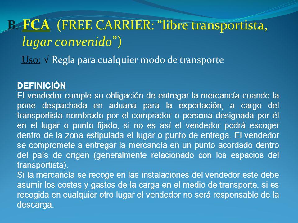 B. FCA (FREE CARRIER: libre transportista, lugar convenido )