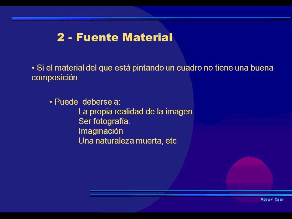 2 - Fuente Material • Si el material del que está pintando un cuadro no tiene una buena composición.