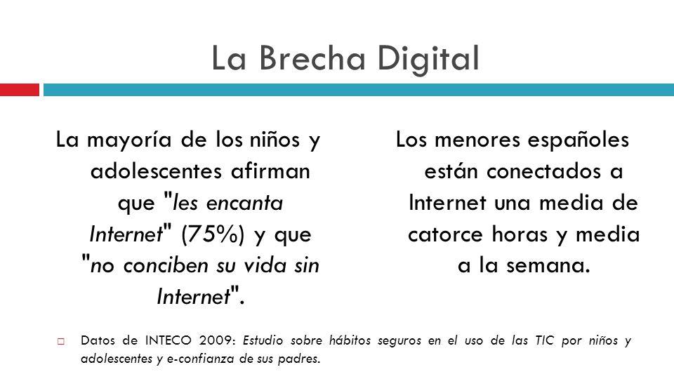 La Brecha Digital La mayoría de los niños y adolescentes afirman que les encanta Internet (75%) y que no conciben su vida sin Internet .