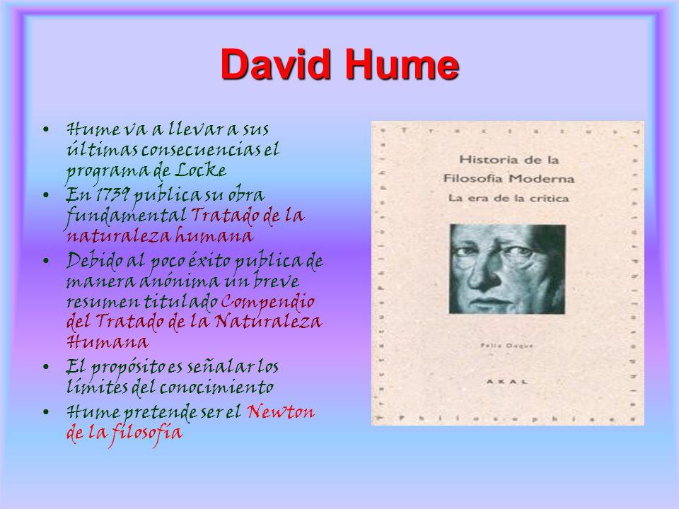 David Hume Hume va a llevar a sus últimas consecuencias el programa de Locke. En 1739 publica su obra fundamental Tratado de la naturaleza humana.