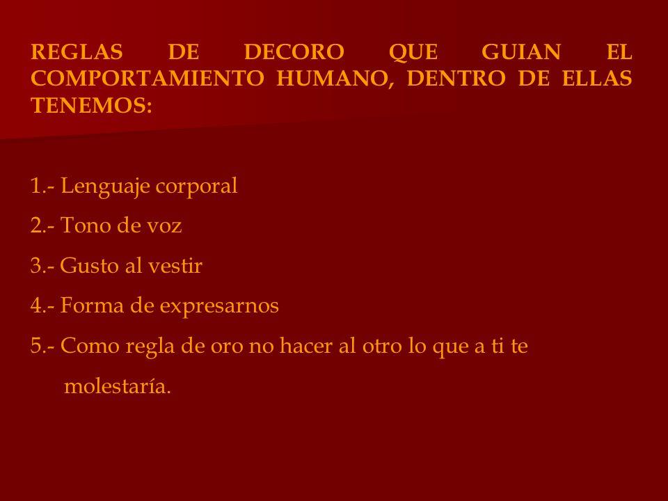 REGLAS DE DECORO QUE GUIAN EL COMPORTAMIENTO HUMANO, DENTRO DE ELLAS TENEMOS: