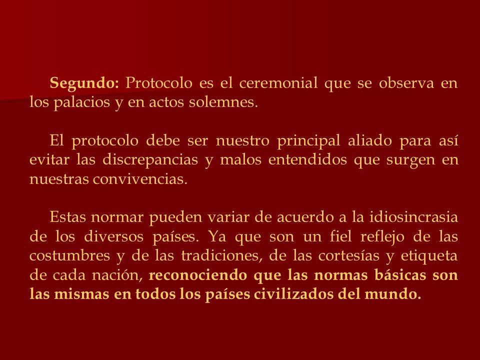 Segundo: Protocolo es el ceremonial que se observa en los palacios y en actos solemnes.
