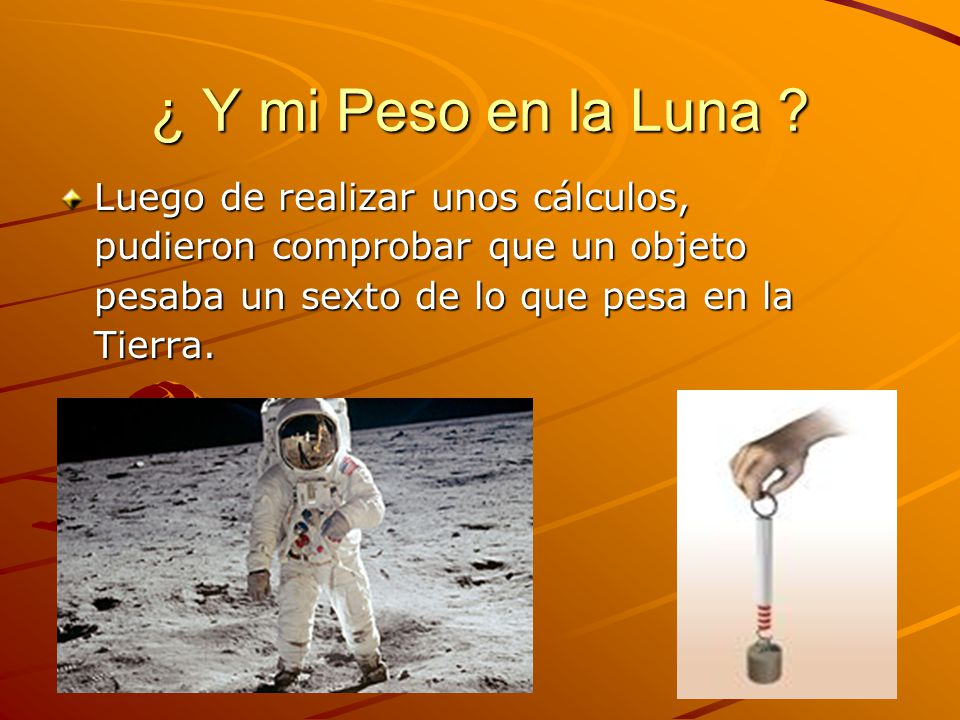¿ Y mi Peso en la Luna .