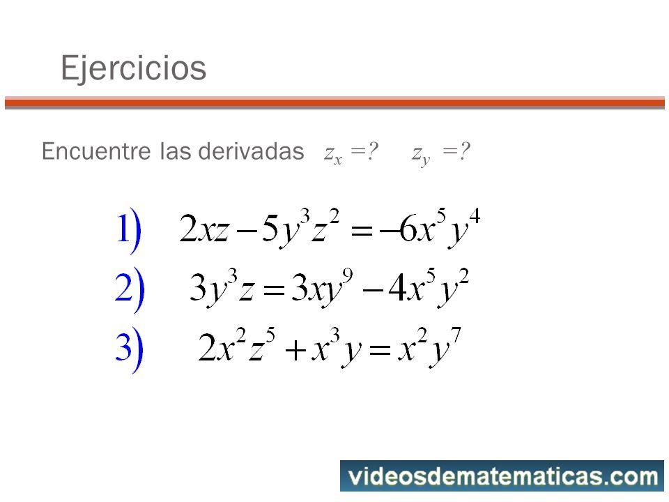 Ejercicios Encuentre las derivadas zx = zy =