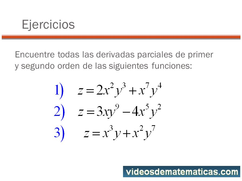 Ejercicios Encuentre todas las derivadas parciales de primer y segundo orden de las siguientes funciones: