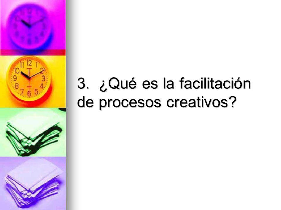 3. ¿Qué es la facilitación de procesos creativos