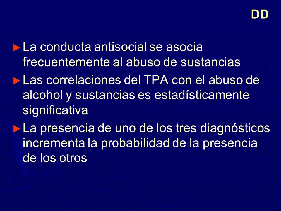 DD La conducta antisocial se asocia frecuentemente al abuso de sustancias.