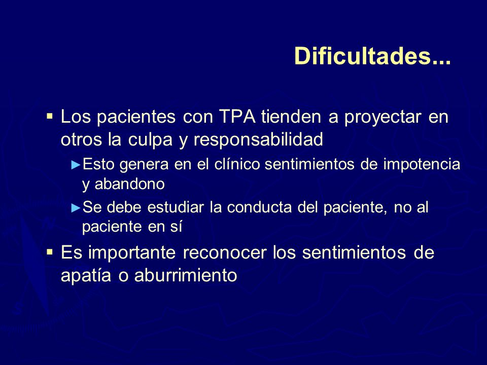Dificultades... Los pacientes con TPA tienden a proyectar en otros la culpa y responsabilidad.