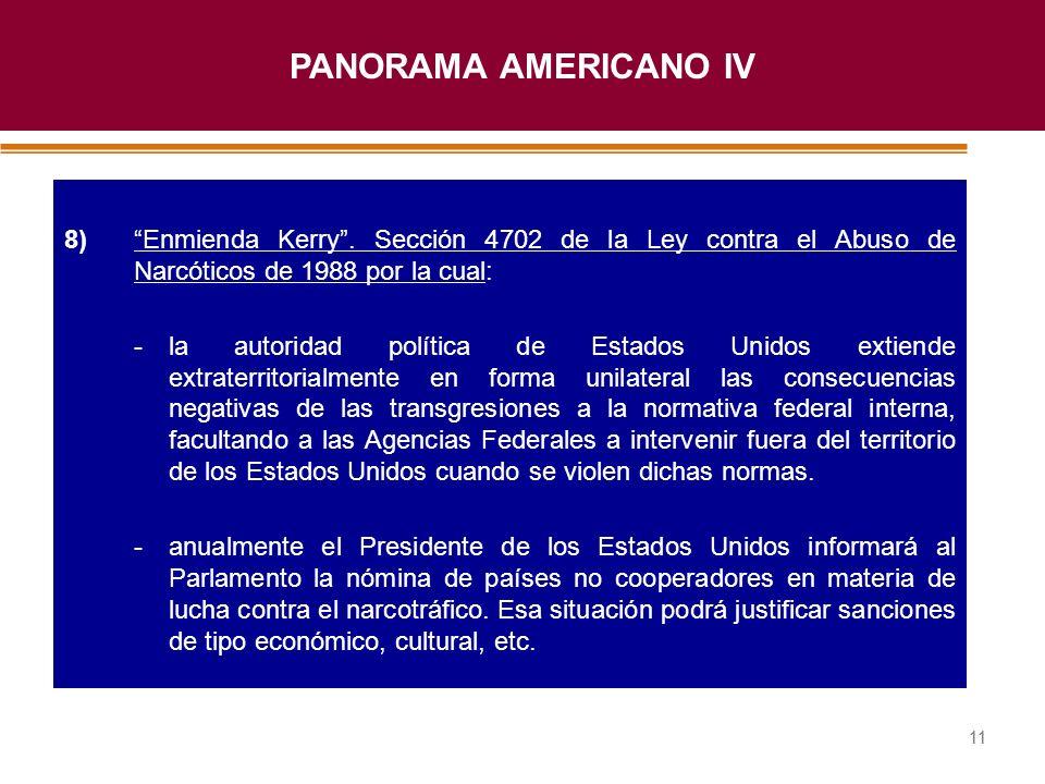 PANORAMA AMERICANO IV 8) Enmienda Kerry . Sección 4702 de la Ley contra el Abuso de Narcóticos de 1988 por la cual: