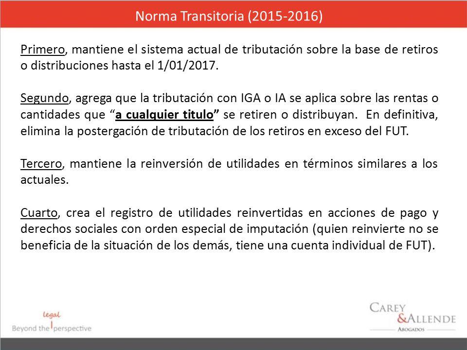 Norma Transitoria (2015-2016) Primero, mantiene el sistema actual de tributación sobre la base de retiros o distribuciones hasta el 1/01/2017.