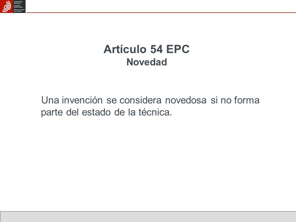Artículo 54 EPC Novedad Una invención se considera novedosa si no forma parte del estado de la técnica.