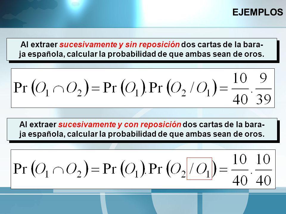 EJEMPLOS Al extraer sucesivamente y sin reposición dos cartas de la bara- ja española, calcular la probabilidad de que ambas sean de oros.