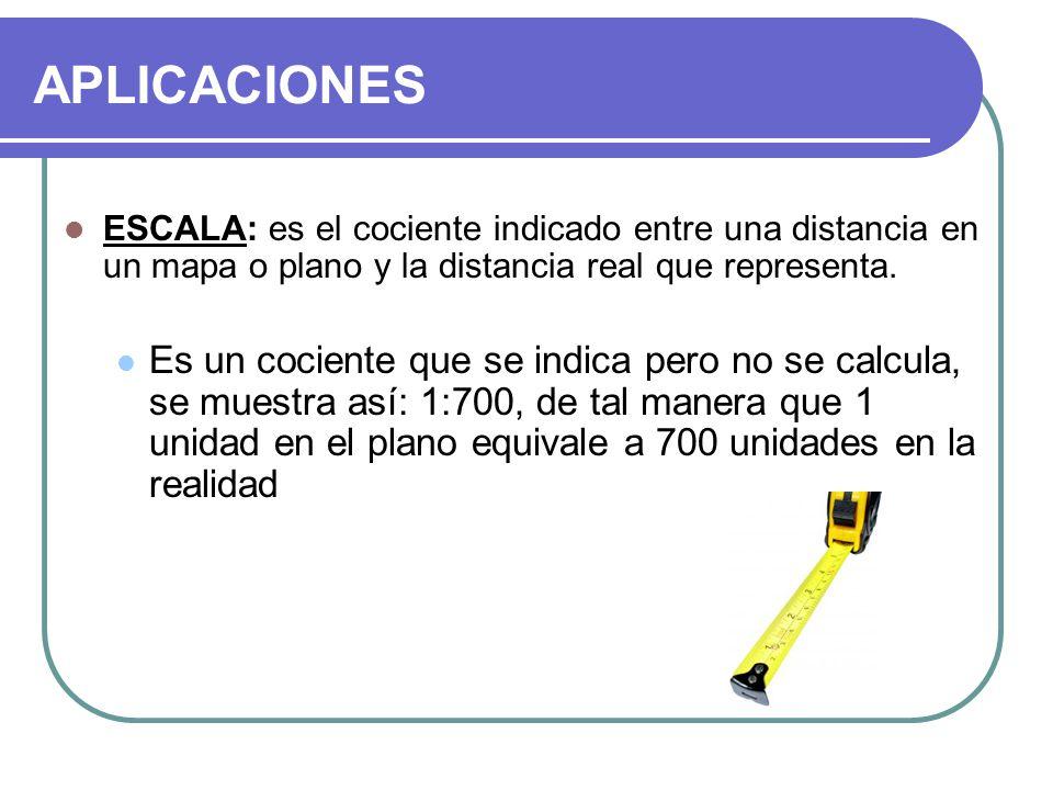 APLICACIONES ESCALA: es el cociente indicado entre una distancia en un mapa o plano y la distancia real que representa.
