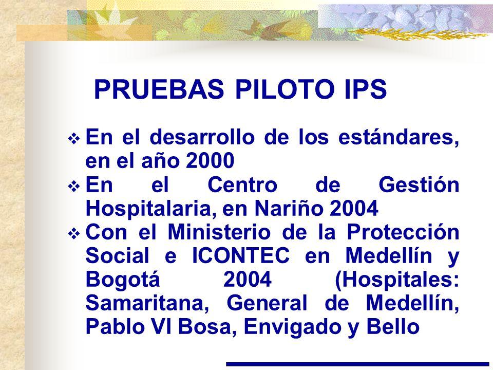 PRUEBAS PILOTO IPS En el desarrollo de los estándares, en el año 2000