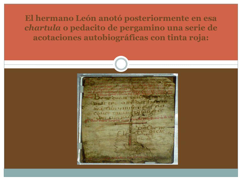 El hermano León anotó posteriormente en esa chartula o pedacito de pergamino una serie de acotaciones autobiográficas con tinta roja: