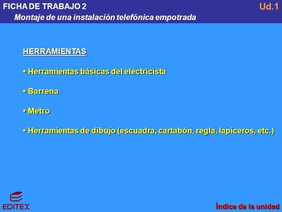 FICHA DE TRABAJO 2 Montaje de una instalación telefónica empotrada. Ud.1. HERRAMIENTAS. • Herramientas básicas del electricista.