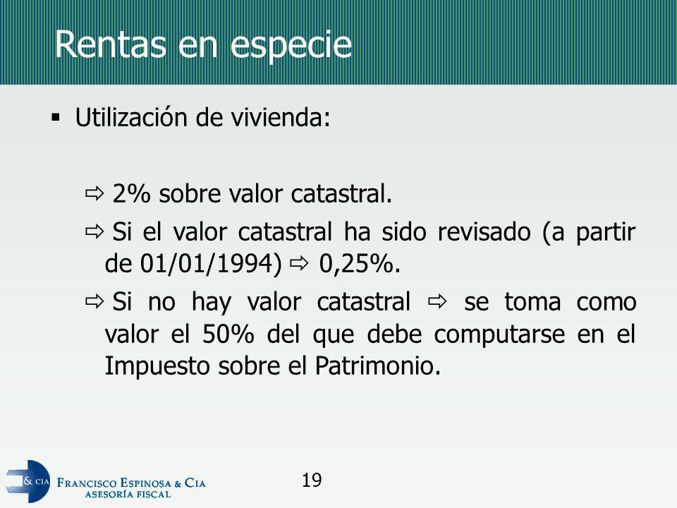 Rentas en especie Utilización de vivienda: 2% sobre valor catastral.