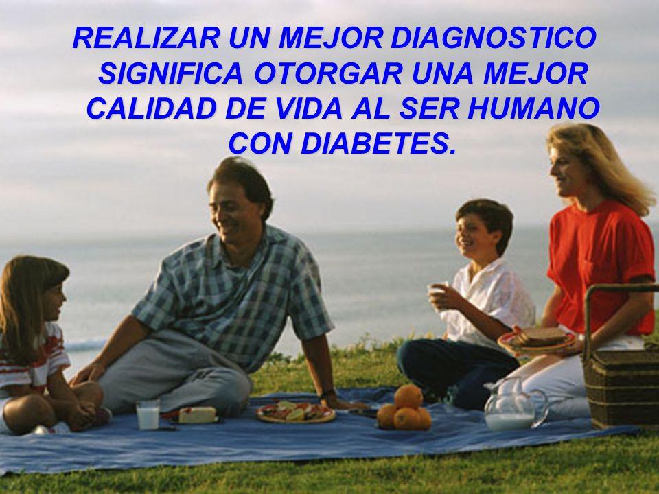 REALIZAR UN MEJOR DIAGNOSTICO SIGNIFICA OTORGAR UNA MEJOR CALIDAD DE VIDA AL SER HUMANO CON DIABETES.