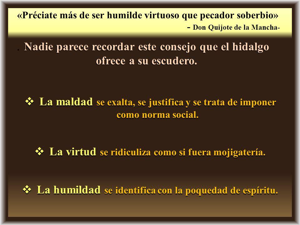 La virtud se ridiculiza como si fuera mojigatería.
