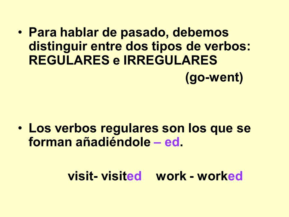 Para hablar de pasado, debemos distinguir entre dos tipos de verbos: REGULARES e IRREGULARES