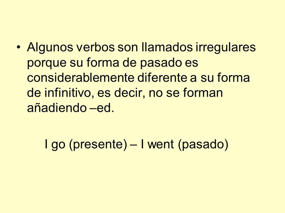 Algunos verbos son llamados irregulares porque su forma de pasado es considerablemente diferente a su forma de infinitivo, es decir, no se forman añadiendo –ed.