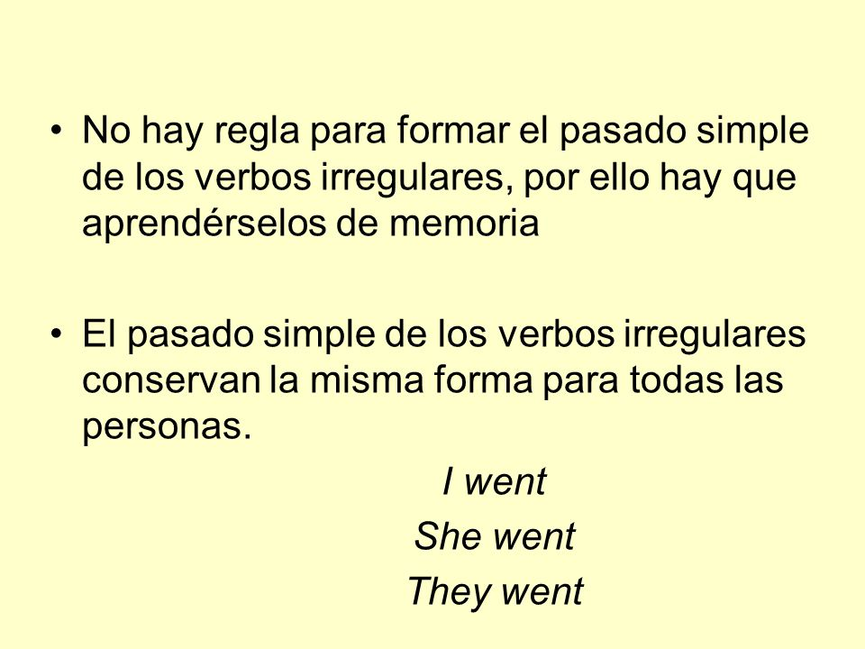 No hay regla para formar el pasado simple de los verbos irregulares, por ello hay que aprendérselos de memoria