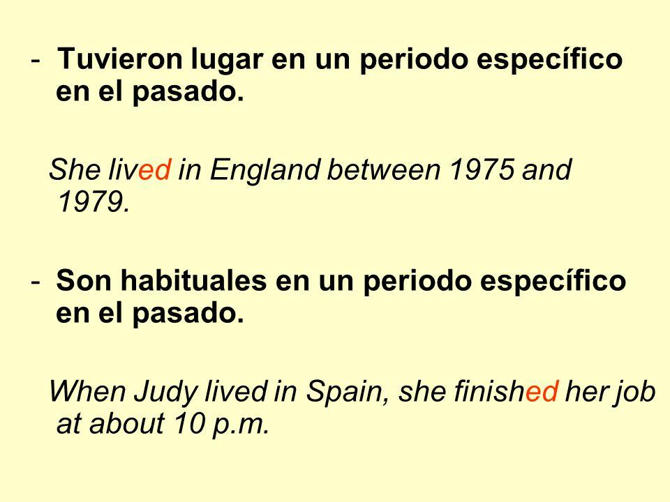 - Tuvieron lugar en un periodo específico en el pasado.