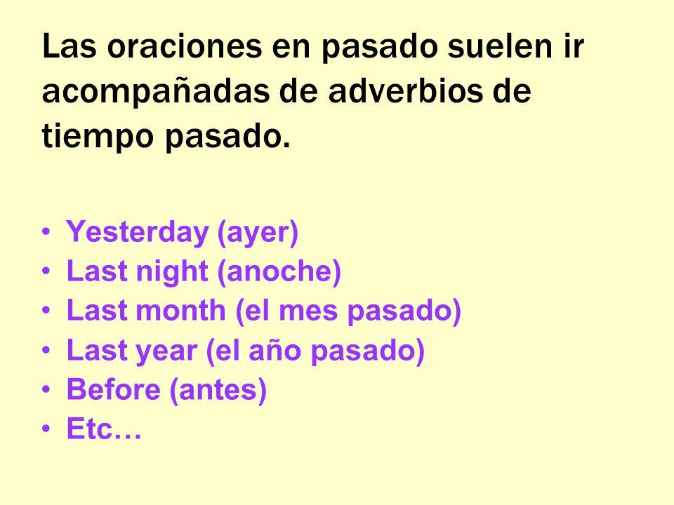 Las oraciones en pasado suelen ir acompañadas de adverbios de tiempo pasado.