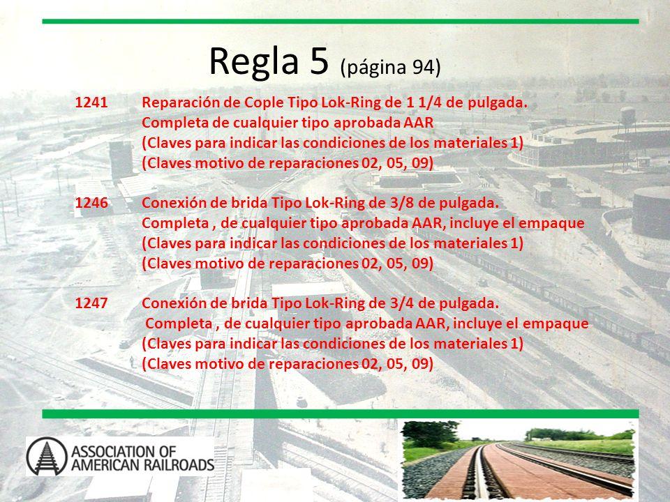 Regla 5 (página 94) 1241 Reparación de Cople Tipo Lok-Ring de 1 1/4 de pulgada. Completa de cualquier tipo aprobada AAR.