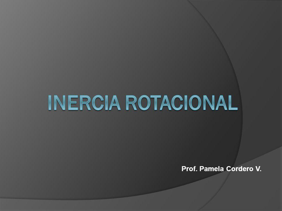 INERCIA ROTACIONAL Prof. Pamela Cordero V.