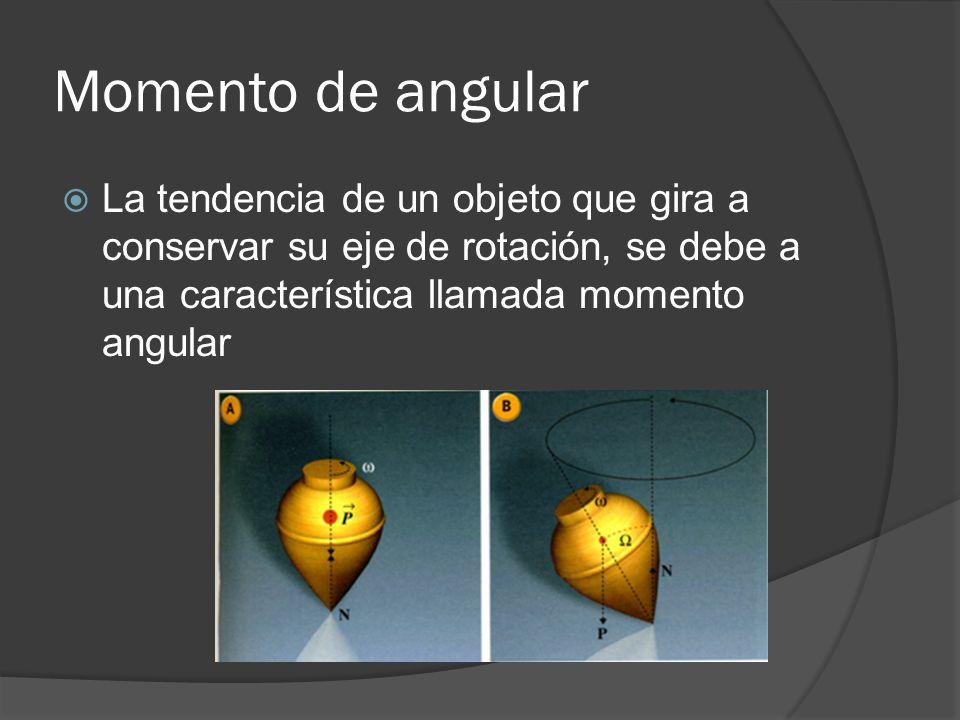 Momento de angular La tendencia de un objeto que gira a conservar su eje de rotación, se debe a una característica llamada momento angular.