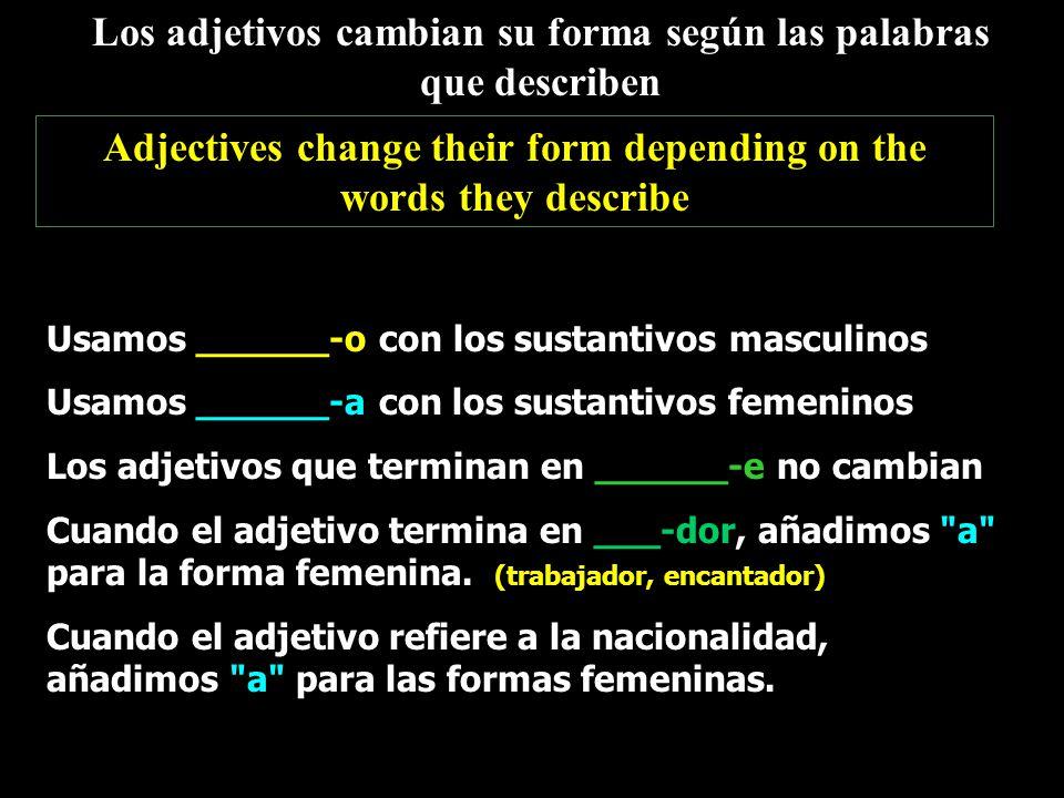 Los adjetivos cambian su forma según las palabras que describen