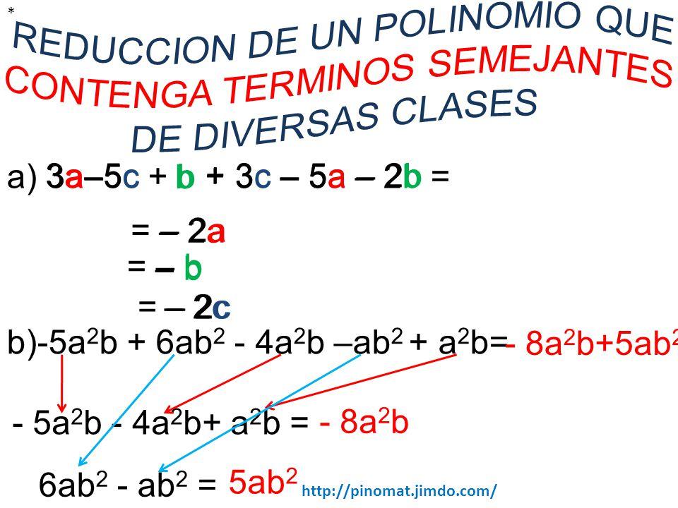 * REDUCCION DE UN POLINOMIO QUE CONTENGA TERMINOS SEMEJANTES DE DIVERSAS CLASES. a) 3a–5c + b + 3c – 5a – 2b =