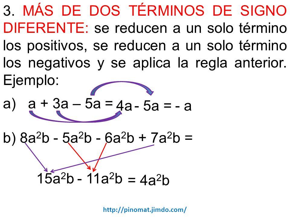 3. MÁS DE DOS TÉRMINOS DE SIGNO DIFERENTE: se reducen a un solo término los positivos, se reducen a un solo término los negativos y se aplica la regla anterior. Ejemplo: