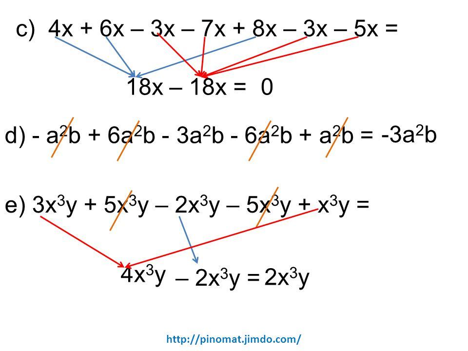 c) 4x + 6x – 3x – 7x + 8x – 3x – 5x = 18x – 18x = -3a2b
