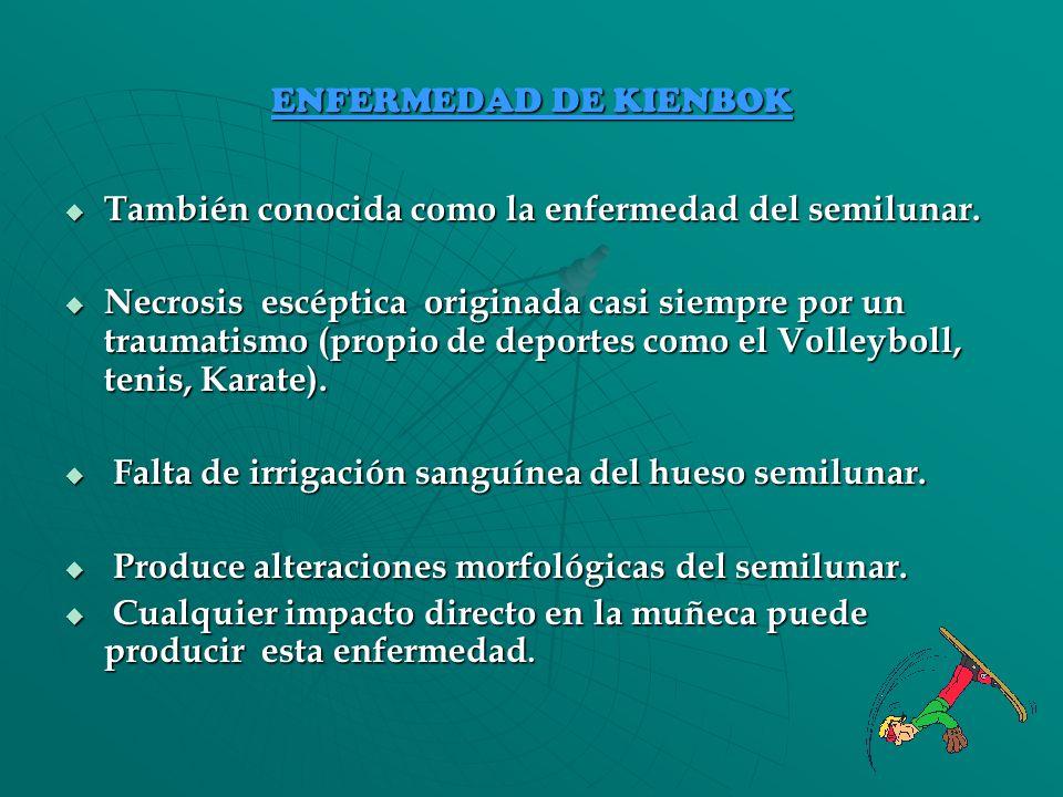 ENFERMEDAD DE KIENBOK También conocida como la enfermedad del semilunar.
