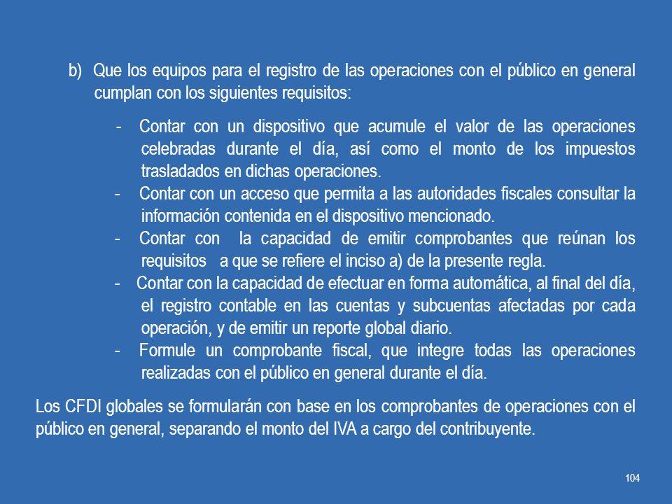 b) Que los equipos para el registro de las operaciones con el público en general cumplan con los siguientes requisitos: