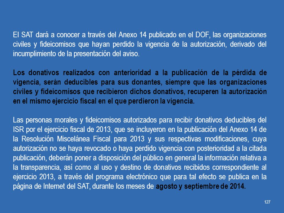 El SAT dará a conocer a través del Anexo 14 publicado en el DOF, las organizaciones civiles y fideicomisos que hayan perdido la vigencia de la autorización, derivado del incumplimiento de la presentación del aviso.