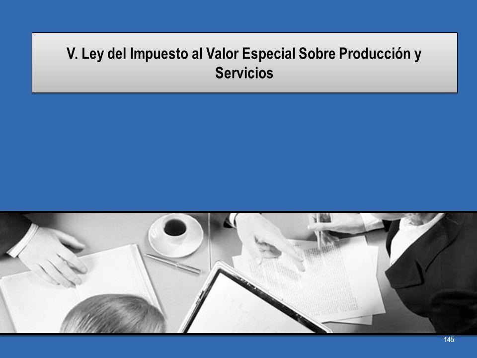 V. Ley del Impuesto al Valor Especial Sobre Producción y Servicios