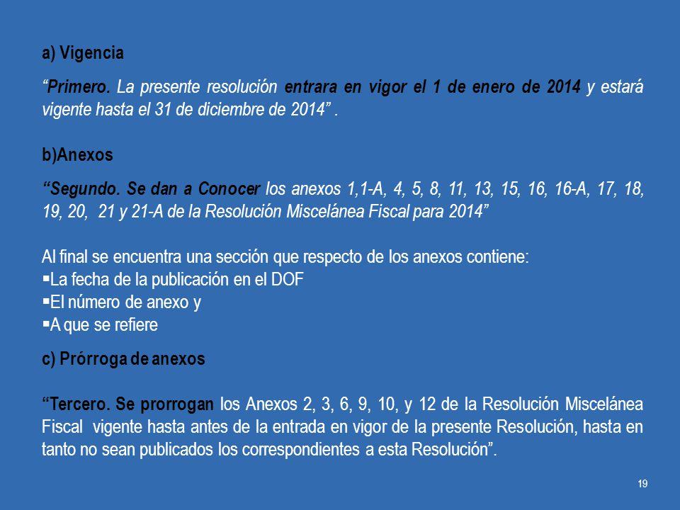 a) Vigencia Primero. La presente resolución entrara en vigor el 1 de enero de 2014 y estará vigente hasta el 31 de diciembre de 2014 .