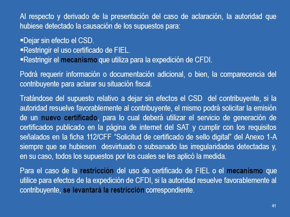 Al respecto y derivado de la presentación del caso de aclaración, la autoridad que hubiese detectado la causación de los supuestos para: