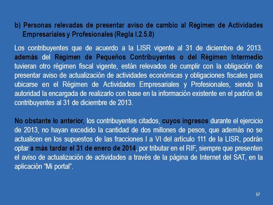 b) Personas relevadas de presentar aviso de cambio al Régimen de Actividades Empresariales y Profesionales (Regla I.2.5.8)