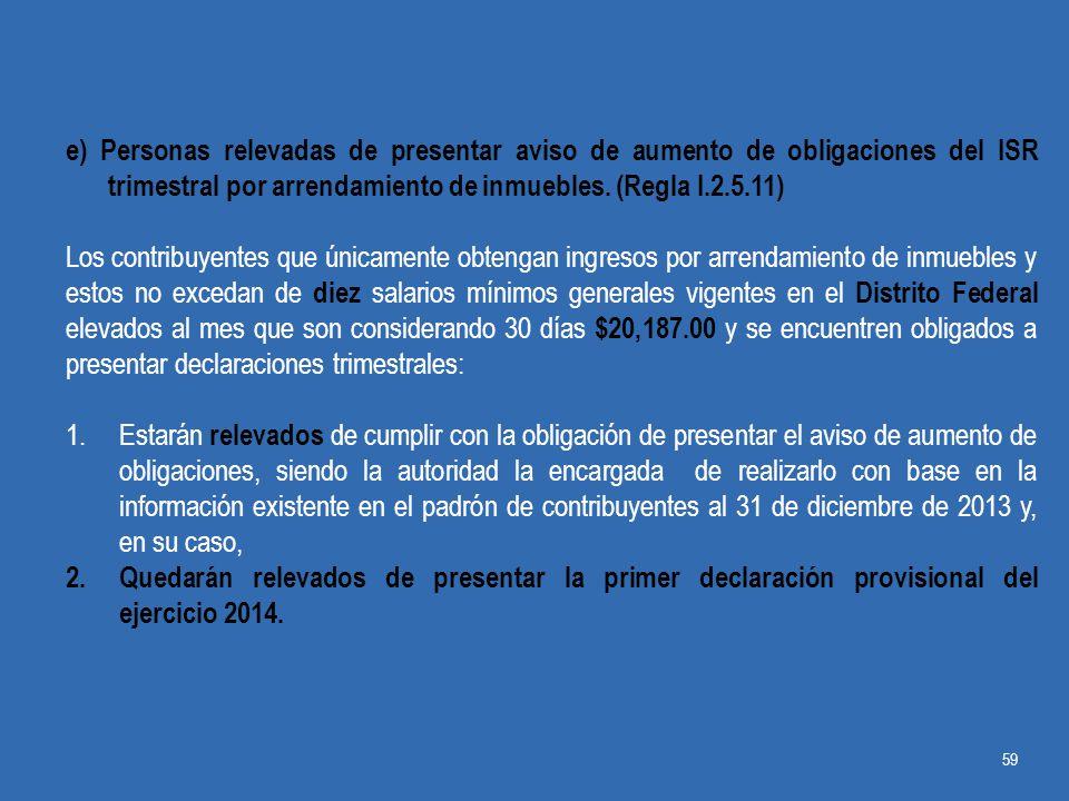 e) Personas relevadas de presentar aviso de aumento de obligaciones del ISR trimestral por arrendamiento de inmuebles. (Regla I.2.5.11)